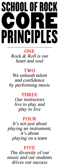 school of rock core principles - rock and roll is our heart and soul, we unleash talent and confidence by performing music, our instructors live to play and play to live, it's not just about playing an instrument, it's about playing on a team, diversity in our students and music drives our success