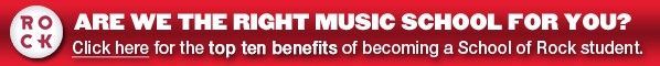 Are we the right music school for you?  Click here for the top ten benefits of becoming a School of Rock Student